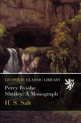 Percy Bysshe Shelley: A Monograph