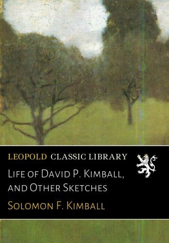 Life of David P. Kimball, and Other Sketches
