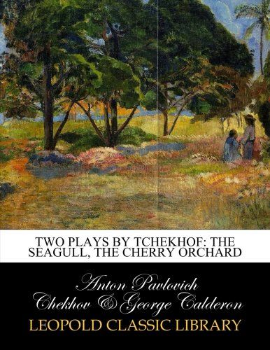 the dual nature of the play the cherry orchard by anton chekhov Librivox recording of the cherry orchard by anton chekhov, translated by julius west  since this initial production, directors have had to contend with the dual nature of this play the.
