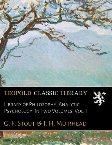 Library of Philosophy; Analytic Psychology. In Two Volumes, Vol. I