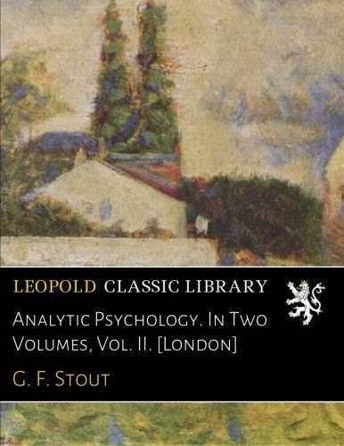 Analytic Psychology. In Two Volumes, Vol. II. [London]