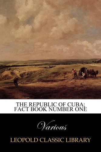 The Republic of Cuba; Fact Book Number One