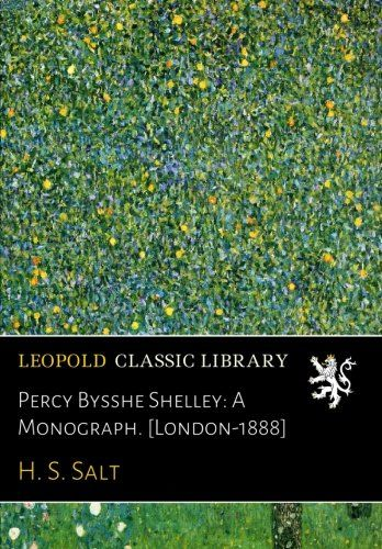 Percy Bysshe Shelley: A Monograph. [London-1888]