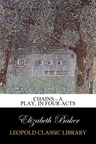 Chains - A Play, in Four Acts