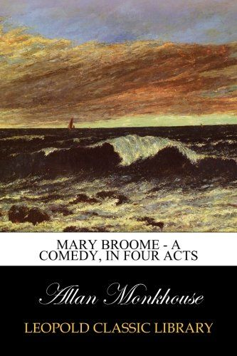 Mary Broome - A Comedy, in Four Acts