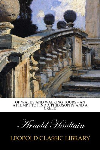 Of Walks and Walking Tours - An Attempt to find a Philosophy and a Creed