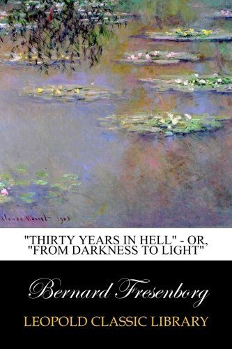 """Thirty Years In Hell"" - Or, ""From Darkness to Light"""