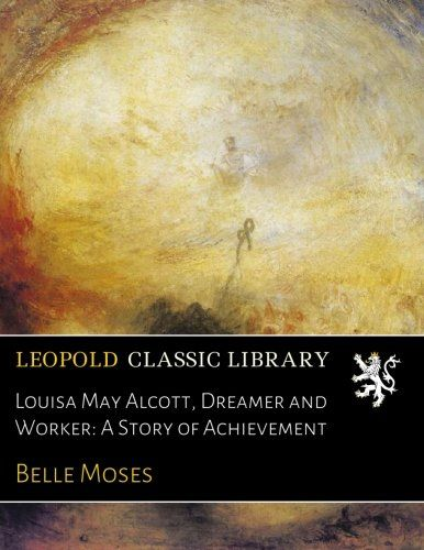Louisa May Alcott, Dreamer and Worker: A Story of Achievement