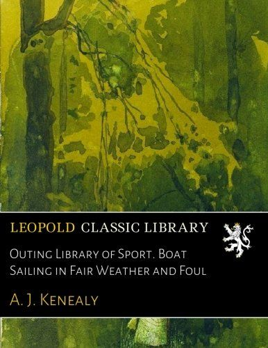 Outing Library of Sport. Boat Sailing in Fair Weather and Foul