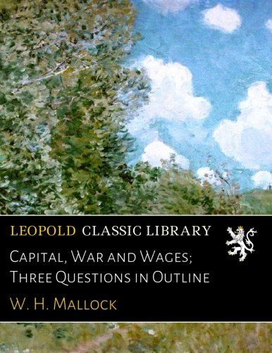 Capital, War and Wages; Three Questions in Outline