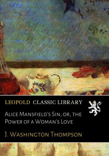 Alice Mansfield's Sin, or, the Power of a Woman's Love