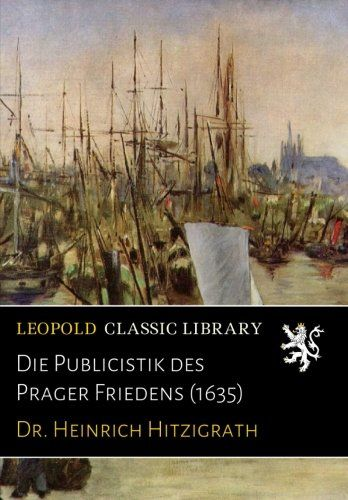 Die Publicistik des Prager Friedens (1635) (German Edition)