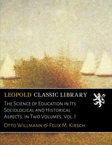 The Science of Education in Its Sociological and Historical Aspects, in Two Volumes, Vol. I