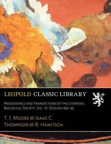 Proceedings and Transactions of the Liverpool Biological Society, Vol. VI, Session 1891-92