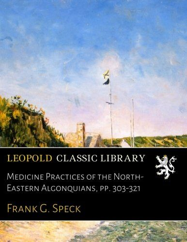 Medicine Practices of the North-Eastern Algonquians, pp. 303-321