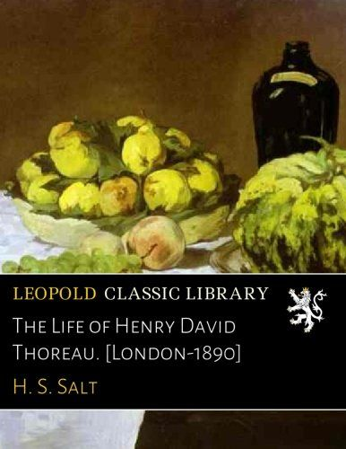 The Life of Henry David Thoreau. [London-1890]