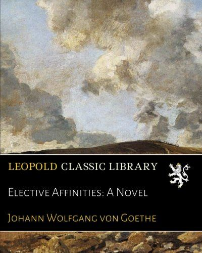 Elective Affinities: A Novel