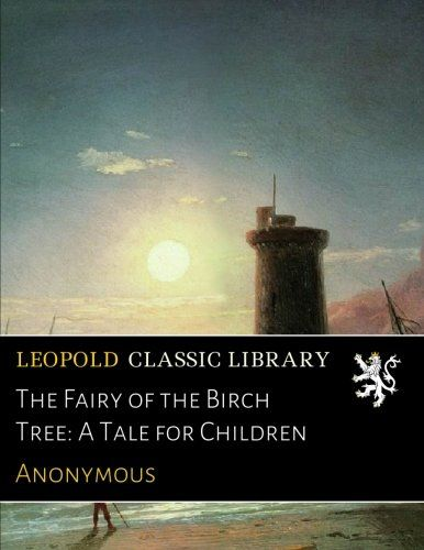 The Fairy of the Birch Tree: A Tale for Children