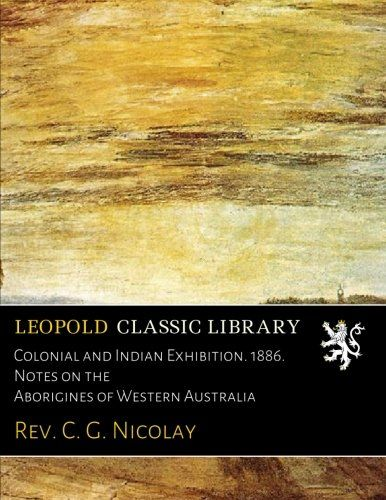 Colonial and Indian Exhibition. 1886. Notes on the Aborigines of Western Australia