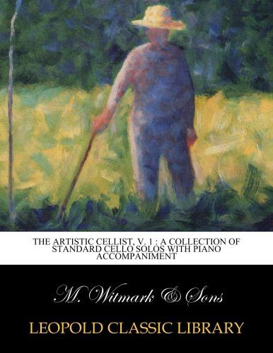 The artistic cellist, v. 1 : a collection of standard cello solos with piano accompaniment
