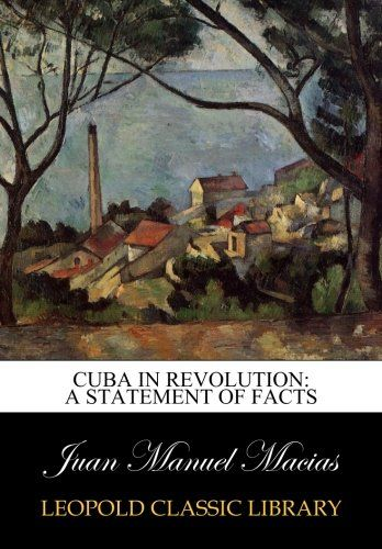 Cuba in Revolution: A Statement of Facts