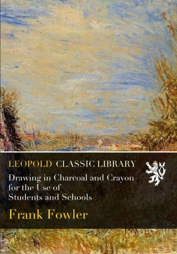 Drawing in Charcoal and Crayon for the Use of Students and Schools