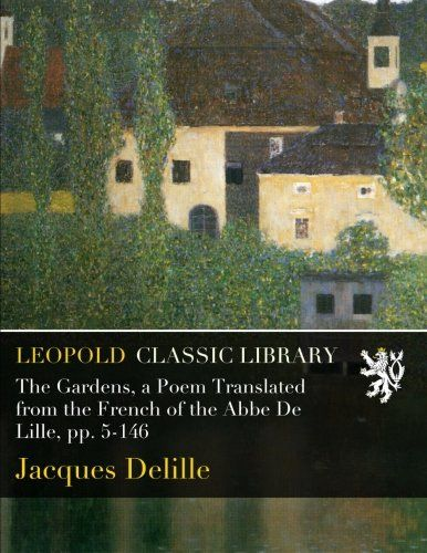 The Gardens, a Poem Translated from the French of the Abbe De Lille, pp. 5-146