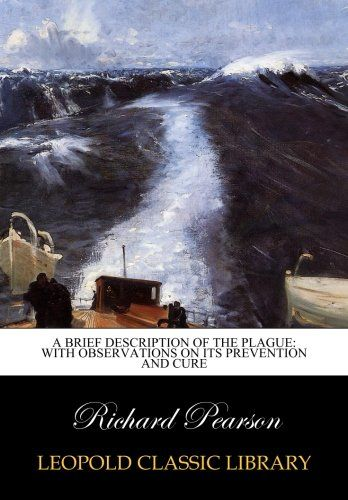 A Brief Description of the Plague: With Observations on Its Prevention and Cure